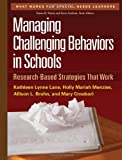 By Kathleen Lynne Lane PhD Managing Challenging Behaviors in Schools: Research-Based Strategies That Work (What Works for Speci (1st First Edition) [Paperback]
