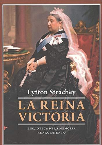 La reina Victoria: 74 (Biblioteca de la Memoria, Serie Menor) por Lytton Strachey,José Torroba
