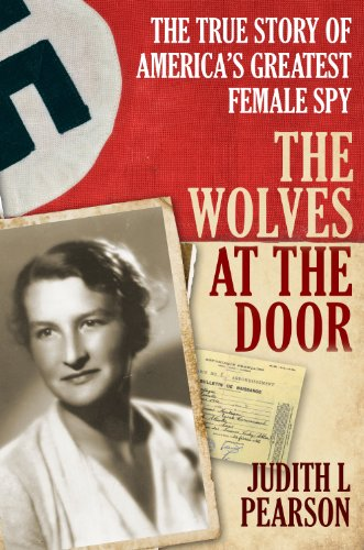 The Wolves at the Door: The True Story of America's Greatest Female Spy (Best War Novels Non Fiction)