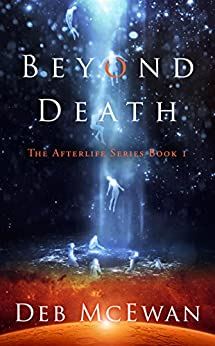Beyond Death: The Afterlife Series Book 1: (A Supernatural Mystery and Suspense Novel) by [McEwan, Deb]