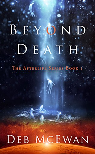 Beyond Death: The Afterlife Series Book 1: (A Supernatural - Series Beyond