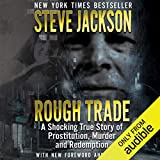 Rough Trade: A Shocking True Story of Prostitution, Murder, and Redemption
