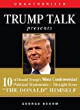 img - for Trump Talk Presents: 10 of Donald Trump's Most Controversial Political Statements--Straight from