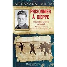 Au Canada : Prisonnier à Dieppe: Deuxième Guerre mondiale, Alistair Morrison, La France sous l'Occupation, 1942