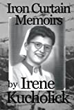 Iron Curtain Memoirs, Irene Kucholick, 0615894925