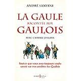 La Gaule racontée aux Gaulois : Tout ce que vous avez toujours voulu savoir sur nos ancêtres les Gaulois (Editions 1 - Documents/Actualité) (French Edition)