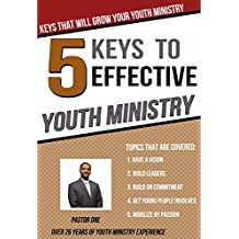 5 Keys to an effective youth ministry: Youth Ministry keys for building a Youth Ministry in the 21 century