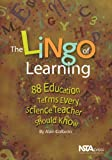 The Lingo of Learning : 88 Education Terms Every Science Teacher Should Know, Colburn, Alan, 0873552288