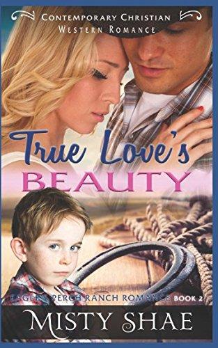 True Loves Beauty: Contemporary Christian Western Romance (Eagle's Perch Ranch (Eagle Perch)
