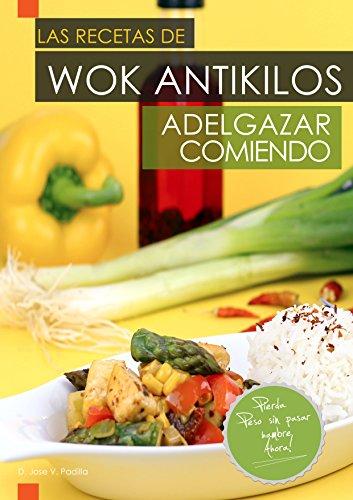 """Las Recetas de Wok AntiKilos. """"Adelgazar Comiendo"""". (Spanish Edition) by José Vargas Padilla"""