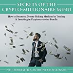 Secrets of the Crypto-Millionaire Mind: How to Become a Money Making Machine by Trading & Investing in Cryptocurrencies Bundle | Neil Forrester,Anthony Christensen