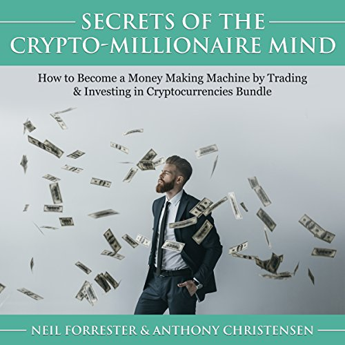Secrets of the Crypto-Millionaire Mind: How to Become a Money Making Machine by Trading & Investing in Cryptocurrencies Bundle