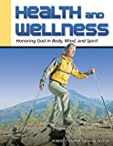 Health and Wellness : Honoring God in Body, Mind and Spirit, Robert Harper, 1931283044