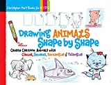 Drawing Animals Shape by Shape: Create Cartoon Animals with Circles, Squares, Rectangles & Triangles (Drawing Shape by Shape series)