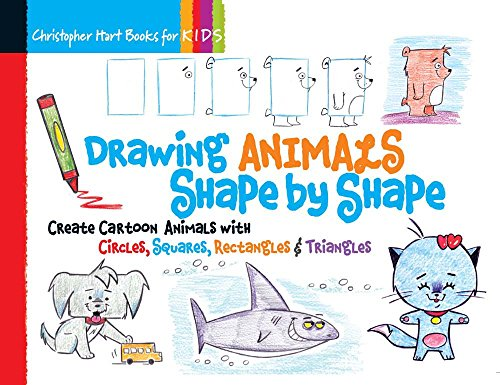 Drawing Animals Shape by Shape: Create Cartoon Animals with Circles, Squares, Rectangles & Triangles (Drawing Shape by Shape series) -