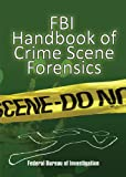 FBI Handbook of Crime Scene Forensics