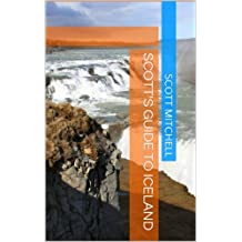 Scott's Guide to Iceland (Scott's Travel Guides Book 1)
