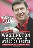 What Washington Can Learn from the World of Sports, George Allen, 1596985984