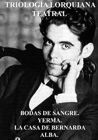TRIOLOGÍA LORQUIANA TEATRAL: BODAS DE SANGRE. YERMA. LA