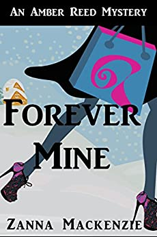 Forever Mine: A Humorous Romantic Mystery (Amber Reed Mystery Book 3) by [Mackenzie, Zanna]