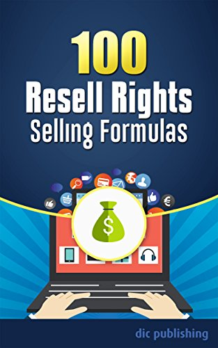 100 Resell Rights Selling Formulas: A List of 100 Selling Strategies for RR, MRR, PLR and Other Rights