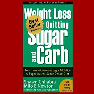 Weight Loss by Quitting Sugar and Carb - Learn How to Overcome Sugar Addiction - A Sugar Buster Super Detox Diet (Weight Loss, Addiction and Detox) Audiobook