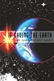 If Saving the Earth, John Talbot Ross, 144904400X