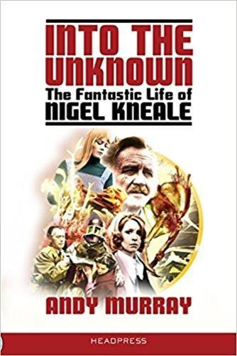 Into The Unknown: The Fantastic Life of Nigel Kneale (Revised & -