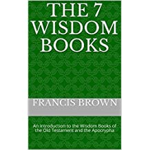 The 7 Wisdom Books: An Introduction to the Wisdom Books of the Old Testament and the Apocrypha