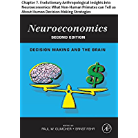 Neuroeconomics: Chapter 7. Evolutionary Anthropological Insights into Neuroeconomics: What Non-Human Primates can Tell us About Human Decision-Making Strategies