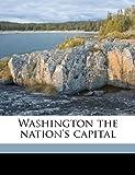 Washington the Nation's Capital, Charles B. Reynolds, 1172402892