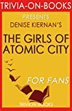 Trivia: The Girls of Atomic City by Denise Kiernan (Trivia-On-Books): The Untold Story of the Women Who Helped Win World War II