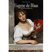 Eugene de Blaas: 111 Masterpieces (Annotated Masterpieces Book 148)