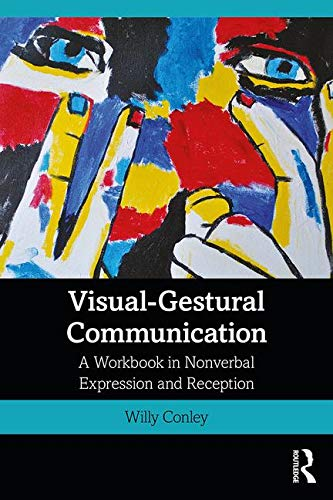 Visual-Gestural Communication: A Workbook in Nonverbal Expression and Reception