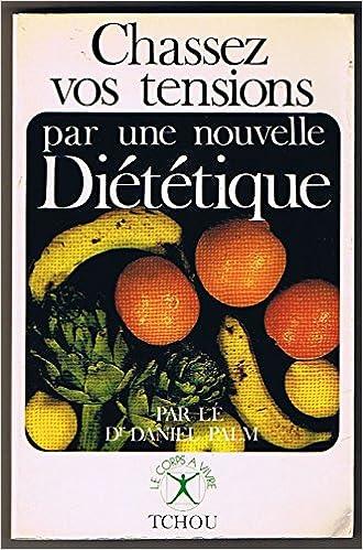Lire Chassez vos tensions par une nouvelle diététique (Le Corps à vivre) epub, pdf