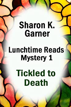 Lunchtime Reads: Mystery 1, Tickled to Death by [Garner, Sharon K.]
