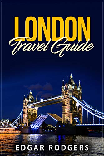 London Travel Guide: Typical Costs, First-Time Visitor Tips, Accommodation, Day Trips, Nightlife, Cuisine, Museums and Galleries, Pubs and Bars, Shopping, ... Harry Potter Experiences and more (Best Travel Coats For Europe)