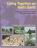 LIVING TOGETHER ON GOD'S EARTH CHRISTIAN LIGHT SOCIAL STUDIES SERIES