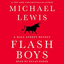 Flash Boys: A Wall Street Revolt Audiobook by Michael Lewis Narrated by Dylan Baker