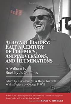 Athwart History: Half a Century of Polemics, Animadversions, and Illuminations: A William F. Buckley Jr. Omnibus by [Bridges, Linda, Kimball, Roger]