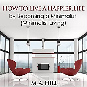 How to Live a Happier Life by Becoming a Minimalist Audiobook