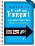 #10: Field Guide for Air and Ground Transport of Neonatal and Pediatric Patients: A Quick Reference for Transport Teams