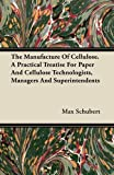 The Manufacture of Cellulose. a Practical Treatise for Paper and Cellulose Technologists, Managers and Superintendents, Max Schubert, 1446073823