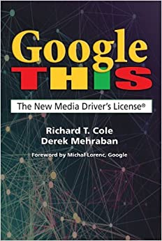 Book Google This: The New Media Driver's License by Richard T. Cole Ph.D. (2013-06-30)