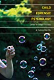 Child Forensic Psychology : Victim and Eyewitness Memory, Holliday, Robyn and Marche, Tammy, 0230577083