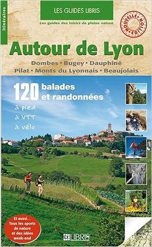 Autour de Lyon : Dombes-Bugey-Dauphiné-Pilat-Monts du Lyonnais-Beaujolais pdf