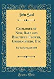 Catalogue of New, Rare and Beautiful Flower, Garden Seeds, Etc: For the Spring of 1888 (Classic Reprint)