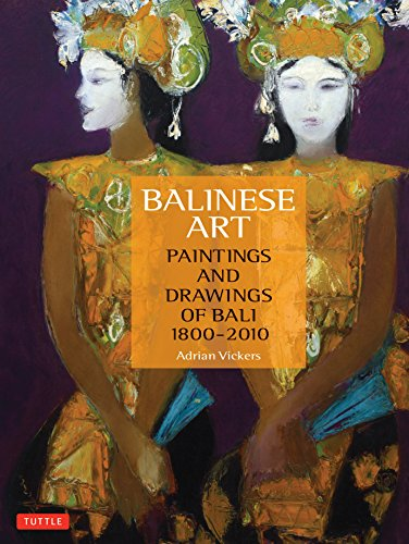 Balinese Art: Paintings and Drawings of Bali 1800 – 2010
