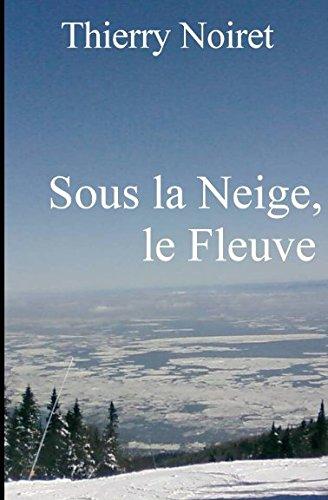Sous la Neige, le Fleuve: Paysages du Saint-Laurent (French Edition)