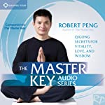 The Master Key Audio Series: Qigong Secrets for Vitality, Love, and Wisdom | Robert Peng